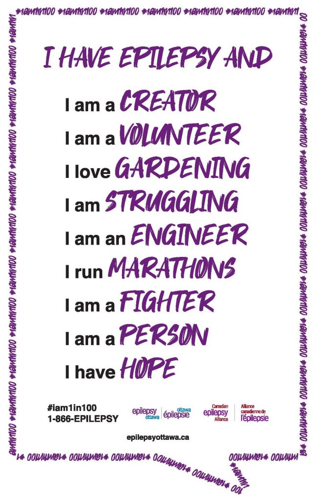 I have epilepsy and I am a creator; I am a volunteer; I love gardening; I am struggling; I am an engineer; I run marathons; I am a fighter; I am a person; I have hope. # I am 1 in 100