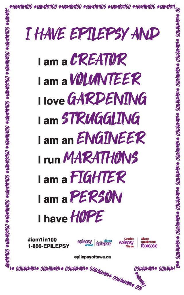 I have epilepsy and I am a creator; I am a volunteer; I love gardening; I am struggling; I am an engineer; I run marathons; I am a fighter; I am a person; I have hope. # I am 1 in 100